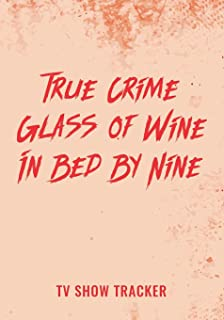 True Crime Glass of Wine In Bed By Nine Tv Show Tracker: Track and Review Your Favorite Crime Show Documentary TV Series E...