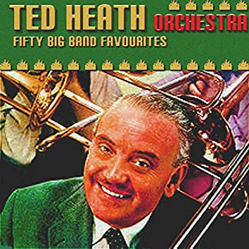 Ted Heath - Fifty Big Band Favourites