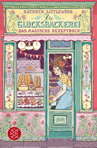 Die Glücksbäckerei – Das magische Rezeptbuch: Band 1
