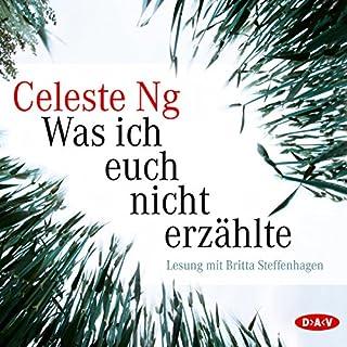Was ich euch nicht erzählte                   Autor:                                                                                                                                 Celeste Ng                               Sprecher:                                                                                                                                 Britta Steffenhagen                      Spieldauer: 7 Std. und 46 Min.     178 Bewertungen     Gesamt 4,6