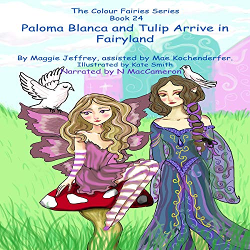 Paloma Blanca and Tulip Arrive in Fairyland cover art