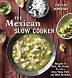 The Mexican Slow Cooker: Recipes for Mole, Enchiladas, Carnitas, Chile Verde Pork, and More...