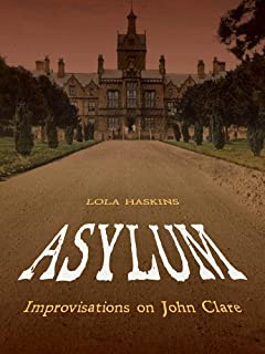 Asylum: Improvisations on John Clare: Poems