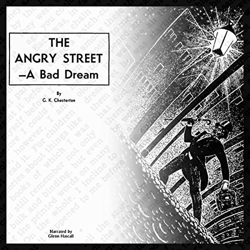 The Angry Street     A Bad Dream              By:                                                                                                                                 G. K. Chesterton                               Narrated by:                                                                                                                                 Glenn Hascall                      Length: 10 mins     Not rated yet     Overall 0.0
