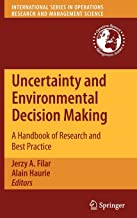Uncertainty and Environmental Decision Making: A Handbook of Research and Best Practice (International Series in Operations Research & Management Science)