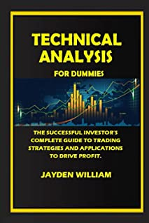 TECHNICAL ANALYSIS FOR DUMMIES: THE SUCCESSFUL INVESTOR'S COMPLETE GUIDE TO TRADING STRATEGIES AND APPLICATION TO DRIVE PR...