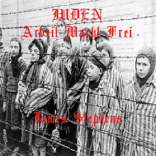 Juden Arbeit Macht Frei                   By:                                                                                                                                 James Stephens                               Narrated by:                                                                                                                                 Steven Jay Cohen                      Length: 7 hrs and 22 mins     Not rated yet     Overall 0.0