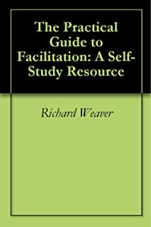 The Practical Guide to Facilitation: A Self-Study Resource