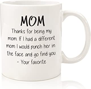Thanks For Being My Mom Funny Coffee Mug - Best Mother's Day Gifts For Mom, Women - Unique Gag Present Idea For Her From Daughter or Son - Top Birthday Gift For a Mother - Fun Novelty Cup - 11 oz