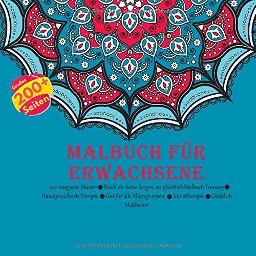 Malbuch für Erwachsene 200 magische Muster - Mach dir keine Sorgen, sei glücklich Malbuch Treasury - Handgezeichnete Designs - Gut für alle Altersgruppen - Kunsttherapie - Glücklich Malbücher