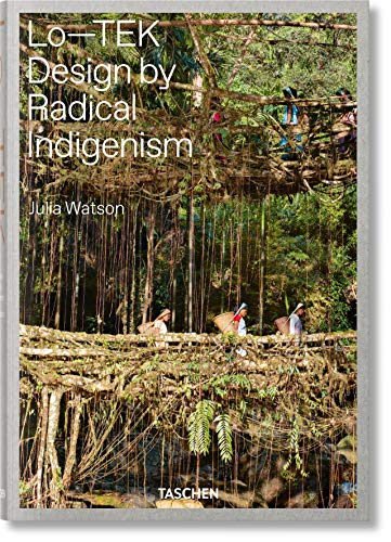Compare Textbook Prices for Julia Watson. Lo―TEK. Design by Radical Indigenism  ISBN 9783836578189 by Julian Watson, W-E studio, TASCHEN (f)