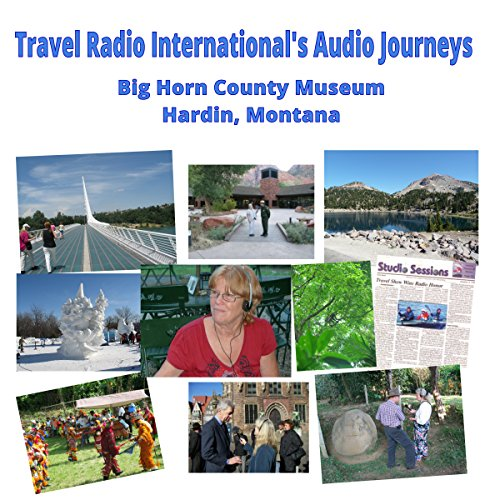 Big Horn County Historical Museum and Visitor Center in Hardin, Montana audiobook cover art