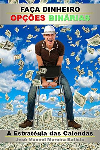 Faça Dinheiro com Opções Binárias: A Estratégia das Calendas (Especulador de Opções Binárias Livro 2)
