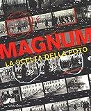 Magnum. La scelta della foto. Ediz. illustrata