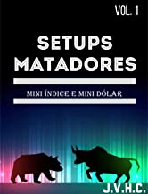 SETUPS Matadores para Day Trade : Facilitando a forma de operar Day Trade em Mini Índice e Mini Dólar (SETUPS MATADORES - ...