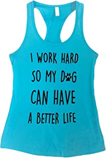 I Work Hard So My Dog Can Have a Better Life Tank Top