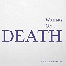 Writers on… Death (A Book of Quotations, Poems and Literary Reflections)