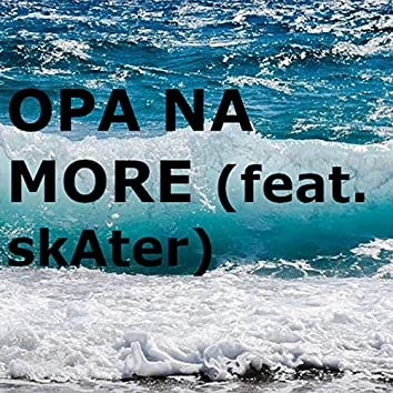 Opa Na More (feat. SkAter)