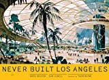 Image of Never Built Los Angeles (METROPOLIS BOOK)