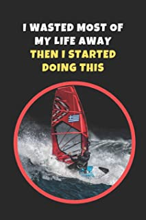 I Wasted Most Of My Life Away.. Then I Started Doing This: Windsurfing Novelty Lined Notebook / Journal To Write In Perfect Gift Item (6 x 9 inches)