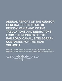 Annual Report of the Auditor General of the State of Pennsylvania and of the Tabulations and Deductions from the Reports o...