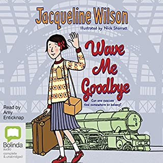 Wave Me Goodbye                   By:                                                                                                                                 Jacqueline Wilson                               Narrated by:                                                                                                                                 Amy Enticknap                      Length: 11 hrs and 30 mins     98 ratings     Overall 4.5