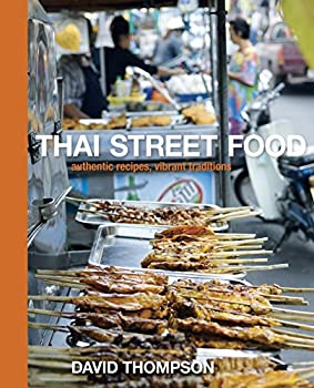 Thai Street Food  Authentic Recipes Vibrant Traditions [A Cookbook]