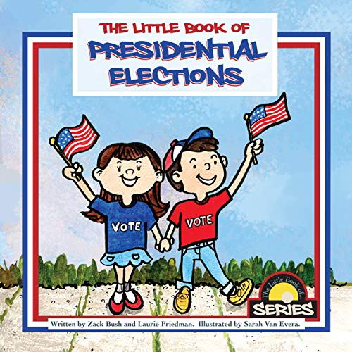 The Little Book of Presidential Elections: (Children's Book About The Importance of Voting, How Elections Work, Democracy, Making Good Choices, Kids Ages 3 10, Preschool, Kindergarten, First Grade)