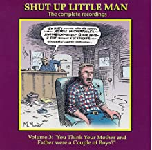 Shut Up Little Man Complete Recordings Volume 3: