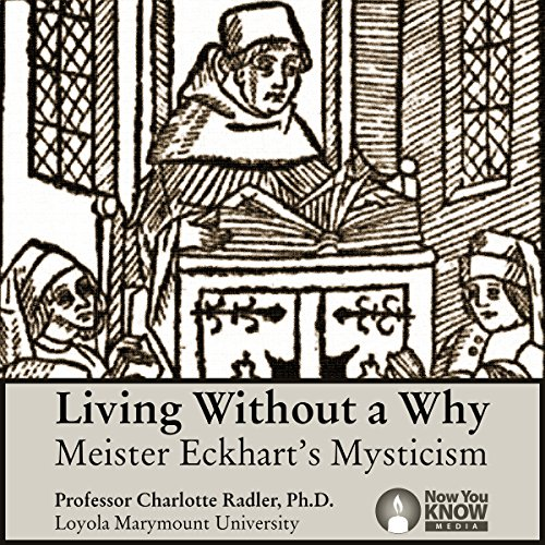 Living Without a Why: Meister Eckhart's Mysticism Audiobook By Charlotte Radler cover art