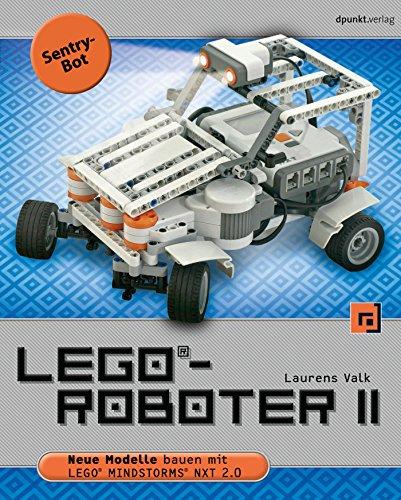 LEGO®-Roboter II - Sentry-Bot: Neue Modelle bauen mit LEGO® MINDSTORMS® NXT 2.0 (German Edition)