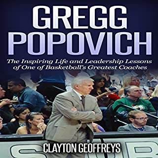 Gregg Popovich     The Inspiring Life and Leadership Lessons of One of Basketball's Greatest Coaches               By:                                                                                                                                 Clayton Geoffreys                               Narrated by:                                                                                                                                 Richard Peterson                      Length: 2 hrs and 14 mins     16 ratings     Overall 3.8