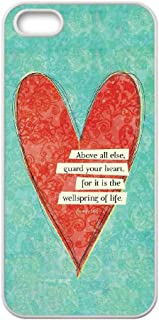 Above all else guard your heart Case for Iphone 5,5S,For it is the wellspring of life phone Case for Iphone 5,5S.