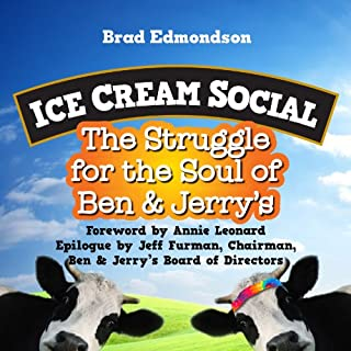 Ice Cream Social     The Struggle for the Soul of Ben & Jerry's              By:                                                                                                                                 Brad Edmondson,                                                                                        Annie Leonard (foreword),                                                                                        Jeff Furman (epilogue)                               Narrated by:                                                                                                                                 Brad Edmondson                      Length: 8 hrs and 22 mins     16 ratings     Overall 4.3