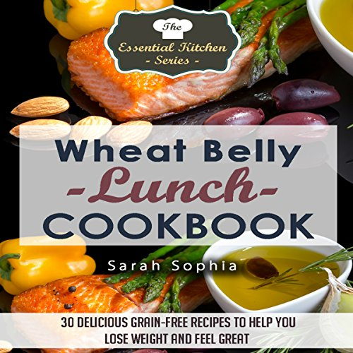 Wheat Belly Lunch Cookbook: 30 Delicious Grain-Free Recipes to Help You Lose Weight and Feel Great audiobook cover art