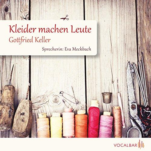 Kleider machen Leute                   Autor:                                                                                                                                 Gottfried Keller                               Sprecher:                                                                                                                                 Eva Meckbach                      Spieldauer: 1 Std. und 37 Min.     7 Bewertungen     Gesamt 4,1