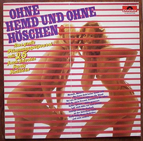 OHNE HEMD UND OHNE HÖSCHEN / Das große Stimmungspotpourri mit 25 frech-vivolen Party-Knüllern / 1979 / Bildhülle / Polydor # 30 932 8 / CLUB-EDITION / Deutsche Pressung / 12