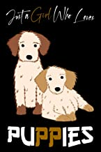 Just A Girl Who Loves Puppies: dogs Lover Gift Idea, Notebook for Puppies Dog Lover, Gift For Teen Girls And Women, gift f...
