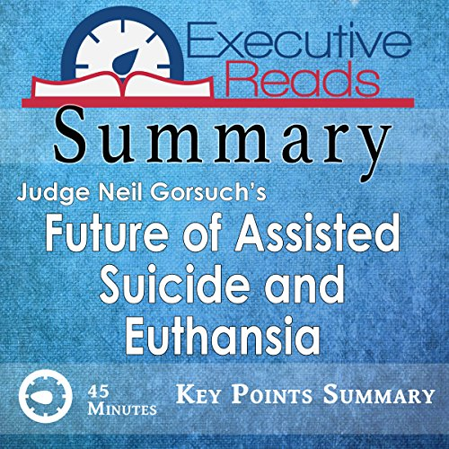 Summary: The Future of Assisted Suicide and Euthanasia by Neil Gorsuch audiobook cover art