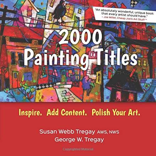 2000 Painting Titles: Inspire. Add Content. Polish Your Art.