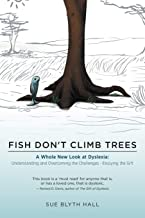 Fish Don't Climb Trees: A Whole New Look at Dyslexia: Understanding and Overcoming the Challenges - Enjoying the Gift