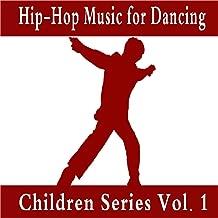 Hip Hop Music for Dancing: Children Series, Vol. 1