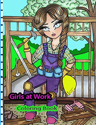 Girls at Work Coloring Book: for Kids and Adults with Fun, Easy, and Relaxing (Coloring Books for Adults and Kids 2-4 4-8 8-12+)