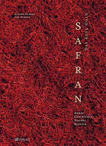 Safran – Das rote Gold: Anbau, Geschichte, Handel, Rezepte