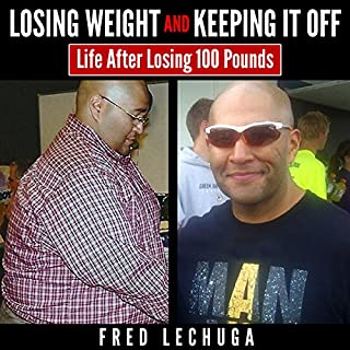 Losing Weight and Keeping It Off     Life After Losing 100 Pounds              By:                                                                                                                                 Fred Lechuga                               Narrated by:                                                                                                                                 Richard Rieman                      Length: 2 hrs and 33 mins     1 rating     Overall 1.0