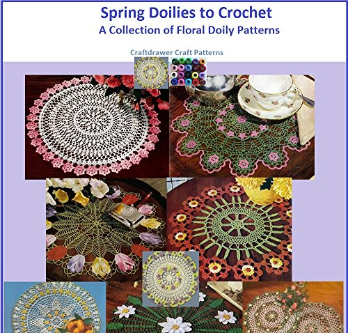 Spring Doilies to Crochet A Collection of Floral Doily Crochet Patterns by [Craftdrawer Crafts]