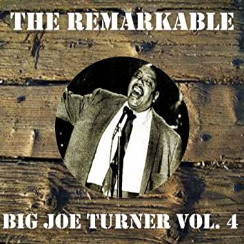The Remarkable Big Joe Turner, Vol. 4