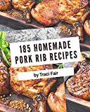185 Homemade Pork Rib Recipes: Pork Rib Cookbook - Your Best Friend Forever
