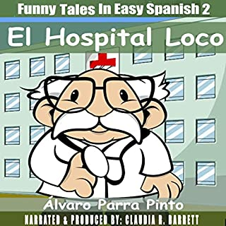 Funny Tales in Easy Spanish Volume 2: El Hospital Loco                   By:                                                                                                                                 Alvaro Parra Pinto                               Narrated by:                                                                                                                                 Claudia R. Barrett                      Length: 49 mins     3 ratings     Overall 4.0