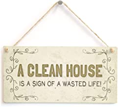 A Clean House is A Sign of A Wasted Life! - Beautiful Home Accessory Funny Home Decor Gift Sign 10